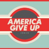 America Give Up Lyrics Howler