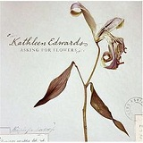 Asking for Flowers Lyrics Kathleen Edwards