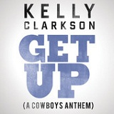 Get Up (A Cowboys Anthem) (Single) Lyrics Kelly Clarkson