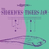 The Sidekicks/Tigers Jaw (Split) Lyrics Tigers Jaw