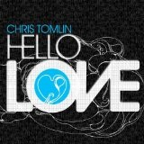 Hello Love Lyrics Chris Tomlin
