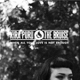 When All Your Love Is Not Enough (Single) Lyrics Kira Puru & The Bruise