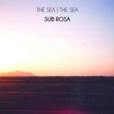 Sub Rosa (EP) Lyrics The Sea, The Sea