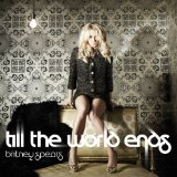 Till The World Ends (Single) Lyrics Britney Spears