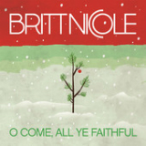 O Come, All Ye Faithful (Single) Lyrics Britt Nicole