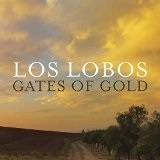 Gates of Gold Lyrics Los Lobos