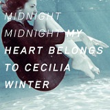 Midnight Midnight Lyrics My Heart Belongs To Cecilia Winter