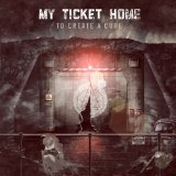 To Create A Cure Lyrics My Ticket Home