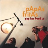Pop Has Freed Us Lyrics Papas Fritas