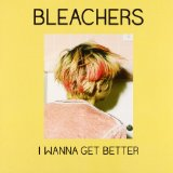 I Wanna Get Better (Single) Lyrics Bleachers