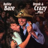Drunk And Crazy Lyrics Bobby Bare
