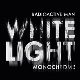 White Light Monochrome Lyrics Radioactive Man