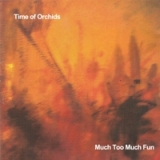 Much Too Much Fun Lyrics Time of Orchids