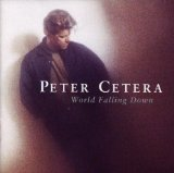 World Falling Down Lyrics Cetera Peter