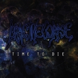 Time to Die Lyrics Drag the Corpse