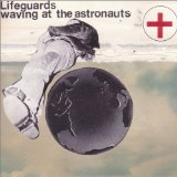 Waving At The Astronauts Lyrics Lifeguards