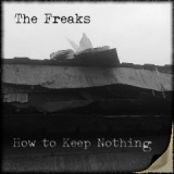 How To Keep Nothing Lyrics The Freaks