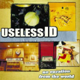 No Vacation from the World Lyrics Useless ID