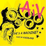 She's A Machine Lyrics Alice In Videoland