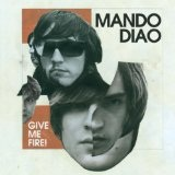 Give Me Fire Lyrics Mando Diao