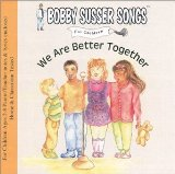We Are Better Together (Bobby Susser Songs For Children) Lyrics Bobby Susser