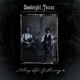 A Long Life of Living Lyrics Goodnight, Texas