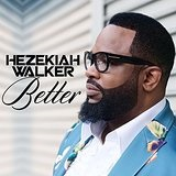 Better Lyrics Hezekiah Walker