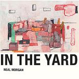 In the Yard Lyrics Neal Morgan
