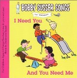 I Need You And You Need Me (Bobby Susser Songs For Children) Lyrics Bobby Susser