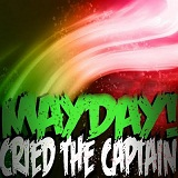 Mayday! Cried The Captain (EP) Lyrics Mayday! Cried The Captain