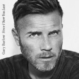 Since I Saw You Last Lyrics Gary Barlow