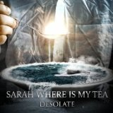 Desolate Lyrics Sarah Where Is My Tea