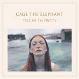 Tell Me I'm Pretty Lyrics Cage The Elephant