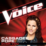 Over You (The Voice Performance) (Single) Lyrics Cassadee Pope