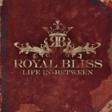 Life In-Between Lyrics Royal Bliss