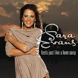 Feels Just Like A Love Song (Single) Lyrics Sara Evans