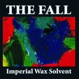 Imperial Wax Solvent Lyrics The Fall