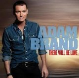 There Will Be Love Lyrics Adam Brand