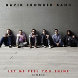 Let Me Feel You Shine (Single) Lyrics David Crowder Band