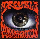 Manic Frustration Lyrics Trouble
