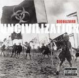 Uncivilization Lyrics Biohazard