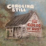 The Color Of Rust Lyrics Carolina Still
