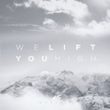 We Lift You High (Single) Lyrics LifeChurch.tv Worship