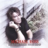 Do I Ever Cross Your Mind Lyrics Michael Ross