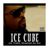 Sic Them Youngins On 'Em (Single) Lyrics Ice Cube