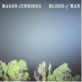 Blood Of Man Lyrics Mason Jennings
