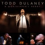 Worshipper's Heart Lyrics Todd Dulaney