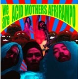 We Are Acid Mothers Afrirampo! Lyrics Afrirampo