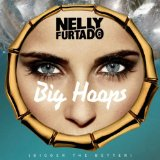 Big Hoops (Bigger the Better) (Single) Lyrics NELLY FURTADO