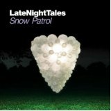 Late Night Tales: Snow Patrol Lyrics Snow Patrol